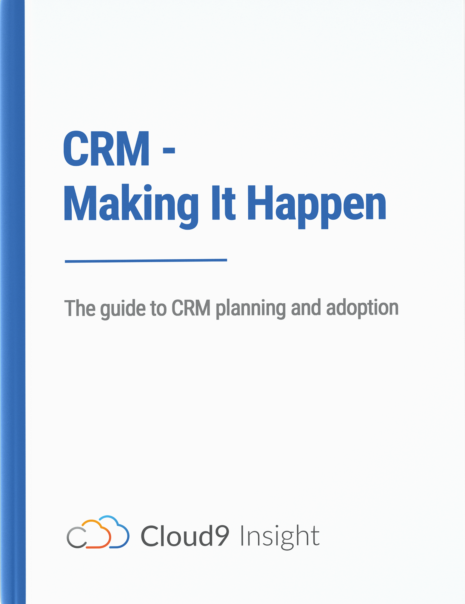 CRM Making it Happen - The Guide to Planning and Adoption